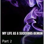 My Life as a Succubus Demon: Part 2 by M.G. Bubbles