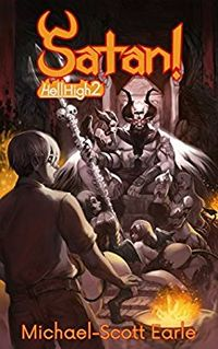 Satan!: Hell High Book 2 by Michael-Scott Earle