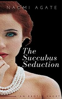 The Succubus Seduction: Frenkel's Battle Against A Demon's Pervesion by Naomi Agate
