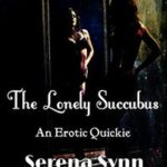 The Lonely Succubus: An Erotic Quickie by Serena Synn