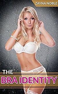The Bra Identity by Zayna Noble