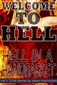 Hell In a Handbasket: Welcome to Hell - Volume 1 by Jason Hutchinson