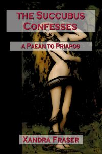 The Succubus Confesses – A Paean to Priapos by Xandra Fraser