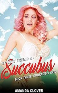 My Best Friend is a Succubus: Book Three: Embrace of Evil by Amanda Clover