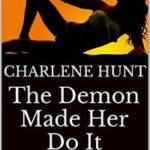 The Demon Made Her Do It: Her Mother's Boyfriend by Charlene Hunt