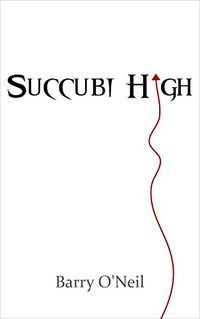 Succubi High by Barry O'Neil