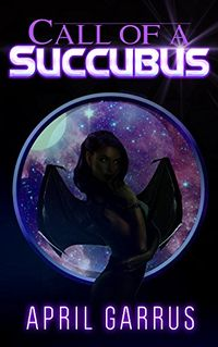 Call of a Succubus by April Garrus
