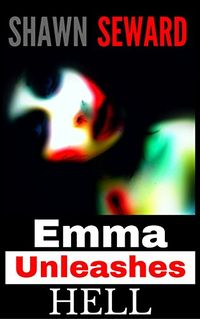 Emma Unleashes Hell by Shawn Seward