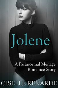Jolene: A Paranormal Menage Romance Story by Giselle Renarde