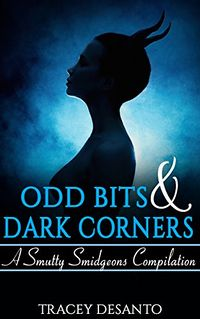 Odd Bits & Dark Corners: A Smutty Smidgeons Compilation by Tracey DeSanto