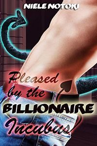 Pleased by the Billionaire Incubus by Niele Notoki