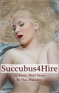Succubus4Hire by Thea Blakesley