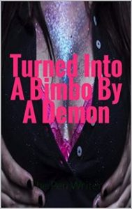 Turned Into A Bimbo By A Demon by The Pen Writer