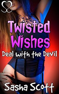 Twisted Wishes: Deal with the Devil by Sasha Scott