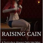 Raising Cain: A Succubus Always Gets Her Man by Jerico Knight
