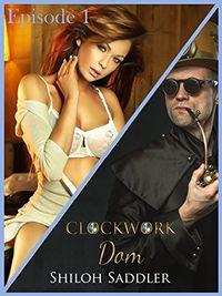 Clockwork Dom Episode 1 by Shiloh Saddler