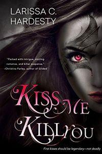 Kiss Me, Kill You by Larissa C. Hardesty