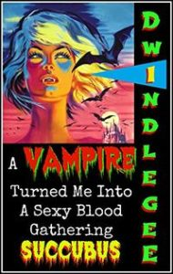 A Vampire Turned Me Into A Blood Gathering Succubus by Dwindle Gee