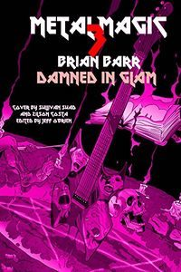 Damned In Glam: Metal Magic by Brian Barr