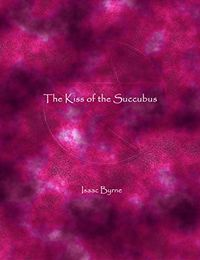 The Kiss of the Succubus by Isaac Byrne