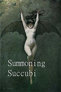 Summoning Succubi by Frater Azrael