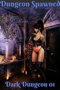 Dungeon Spawned: Dark Dungeon 01 by D. R. Rosier