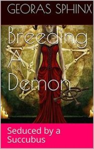Breeding A Demon: Seduced by a Succubus by Georas Sphinx
