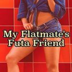 My Flatmate's Futa Friend by F. J. Kaye