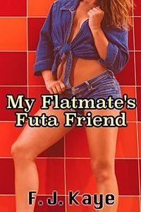 My Flatmate's Futa Friend by F. J. Kaye