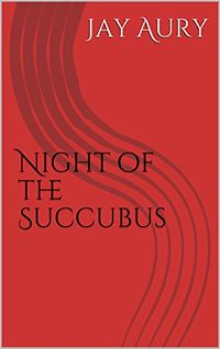 Night of the Succubus by Jay Aury