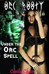 Orc Booty: Under the Orc Spell by Cecilia Chase