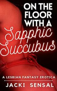 A Review of On the Floor With a Sapphic Succubus - Part 1 by Jacki Sensal