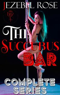 The Succubus Bar Complete Series by Jezebel Rose