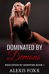Dominated By Demons by Alexis Foxx