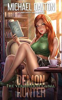 Demon Hunter: The Vermillion Cabal by Michael Dalton