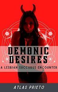 Demonic Desires: A Lesbian Succubus Encounter by Atlas Prieto