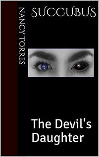Succubus: The Devil's Daughter by Nancy Torres
