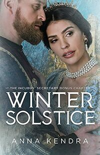 Winter Solstice: A'The Incubus' Secretary' Bonus Chapter by Anna Kendra
