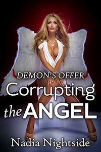 Demon's Offer - Corrupting The Angel by Nadia Nightside