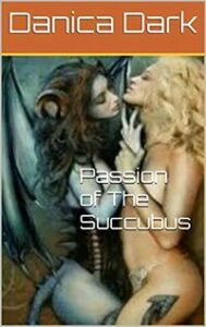 Passion of The Succubus by Danica Dark