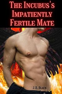 The Incubus's Impatiently Fertile Mate by J.B. Black