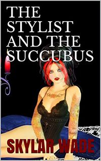 The Stylist and the Succubus by Skylar Wade