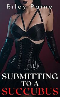 Submitting to a Succubus by Riley Paine