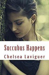 Succubus Happens by Chelsea Laviguer