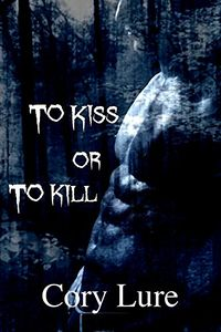 To Kiss or To Kill by Cory Lure
