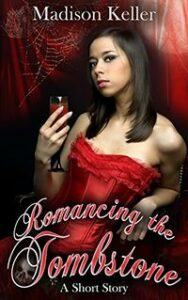 Romancing the Tombstone: A Vampire Short Story by Madison Keller