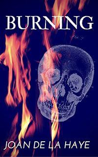 Burning: An Erotic Horror Novella by Joan De La Haye